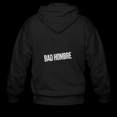 Bad Hombre Donald Trump - Clinton - Nasty Woman - Men's Zip Hoodie