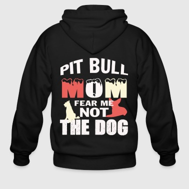 Pit Bull Mom Fear Me Not The Dog T Shirt - Men's Zip Hoodie