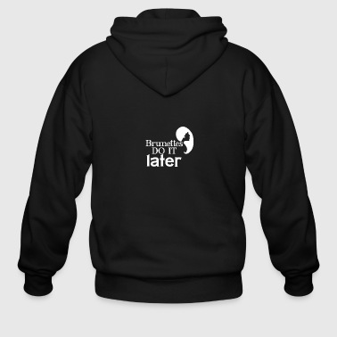 Brunettes do it later - Men's Zip Hoodie