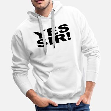 Sir yes sir - Men's Premium Hoodie