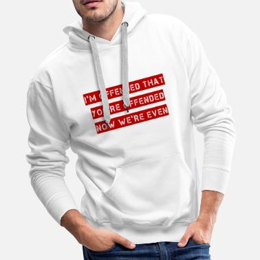Offender I'm offended that you're offended - Men's Premium Hoodie