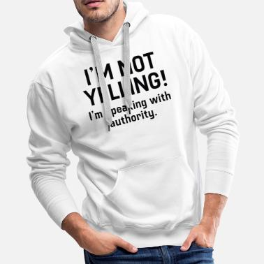 Yell I'm Not Yelling - Men's Premium Hoodie