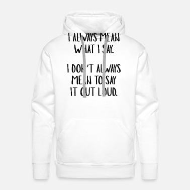 Opinion I Always Mean What I Say - Men's Premium Hoodie