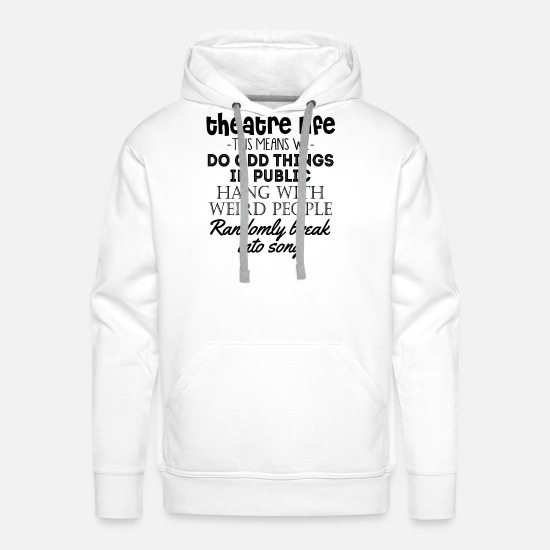 Occupation Hoodies & Sweatshirts - Theatre Life -This Means We- Do Odd Things In Publ - Men's Premium Hoodie white