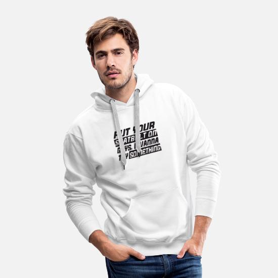 Cool Hoodies & Sweatshirts - Put Your Seatbelt On Guys I Wanna Try Something - Men's Premium Hoodie white