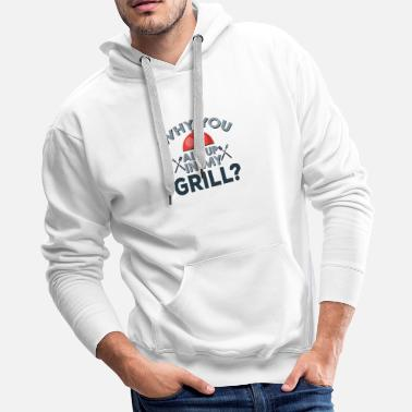 Grillwuerstchen Why you all up in my GRILL? - Men's Premium Hoodie