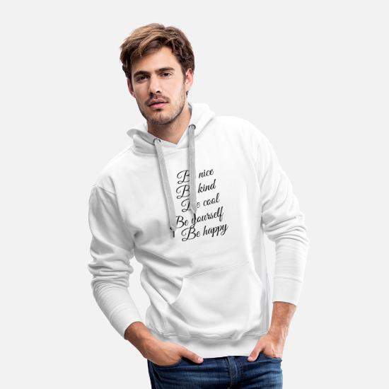Positive Hoodies & Sweatshirts - Be nice, Be kind, Be cool, Be yourself, Be happy - Men's Premium Hoodie white