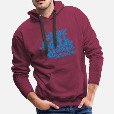 Let Your Faith Be Bigger Than Your Fear - Men's Premium Hoodie