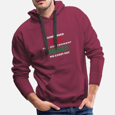 Anti-fascist I don't need sex, the government fucks me everyday - Men's Premium Hoodie