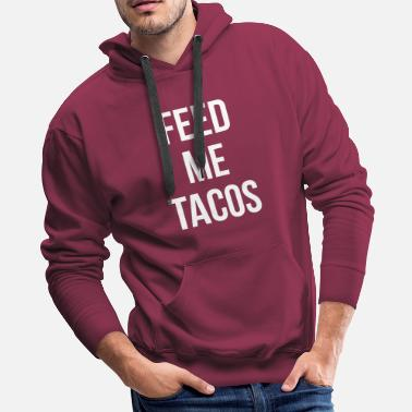 Netflix Feed Me Tacos Funny Saying - Men's Premium Hoodie