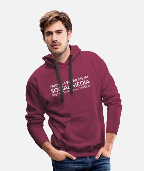 Social Hoodies & Sweatshirts - Taking a break from social media - digital detox - Men's Premium Hoodie burgundy