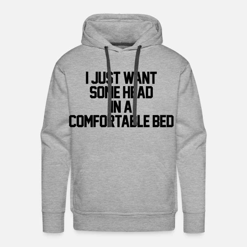 Download Hoodies & Sweatshirts - I Just Want Some Head In A Comfortable Bed - Men's Premium Hoodie heather gray