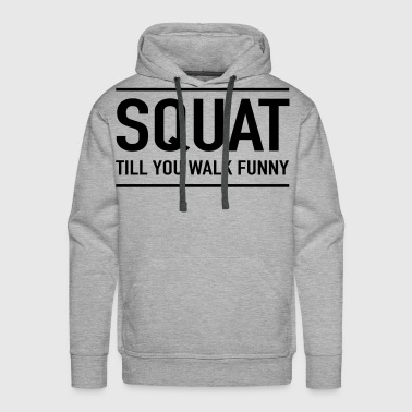 Squat till you walk funny - Men's Premium Hoodie