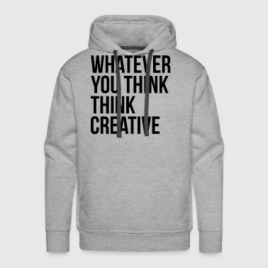 Whatever You Think Think Creative - Men's Premium Hoodie