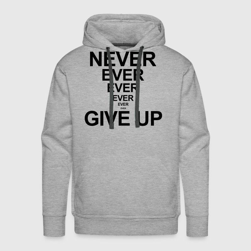 Never Ever Give Up Quote Motivation Inspiration - Men's Premium Hoodie