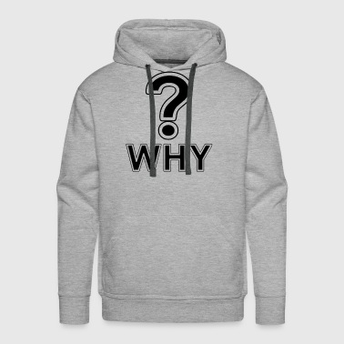Why Question Mark - Men's Premium Hoodie