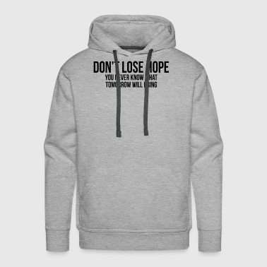 Don't Lose Hope - Men's Premium Hoodie