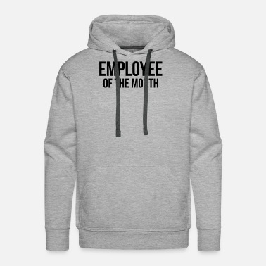 Employee Of Month EMPLOYEE OF THE MONTH - Men's Premium Hoodie