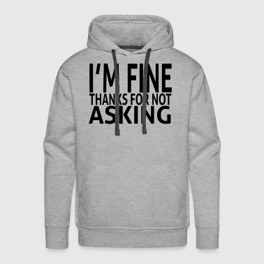 Ask THANKS FOR NOT ASKING - Men's Premium Hoodie