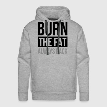 BURN THE FAT ALWAYS BACK GYM WORKOUT FUNNY - Men's Premium Hoodie