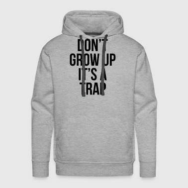 Don't Grow Up It's A Trap FUNNY - Men's Premium Hoodie