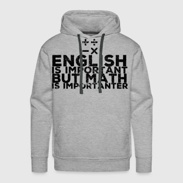English Important But Gift Idea Importanter Math - Men's Premium Hoodie
