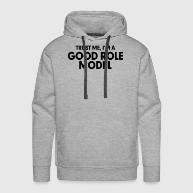 Trust Me, I'm a Good Role Model - Men's Premium Hoodie