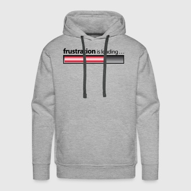 Frustration frustration / frustration is loading - Men's Premium Hoodie