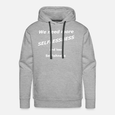 More selflessness, less selfihness - Men's Premium Hoodie