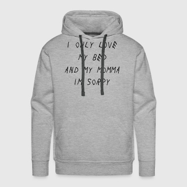 I Only Love My Bed and My Momma - Men's Premium Hoodie