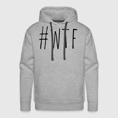 #WTF What The F ... ? Hashtag INSTAGRAM - Men's Premium Hoodie