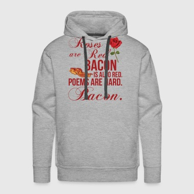 Roses Are Red... Bacon Is Also Red - Men's Premium Hoodie