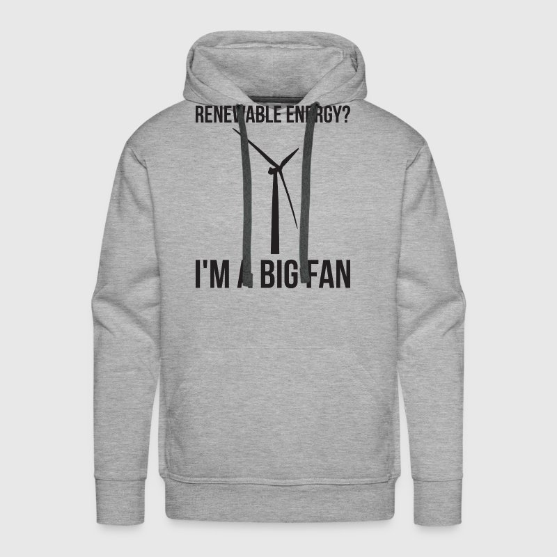 Renewable Energy? I'm A Big Fan - Men's Premium Hoodie