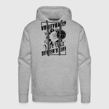 Play Volleyball Setter's Life Shirt - Men's Premium Hoodie