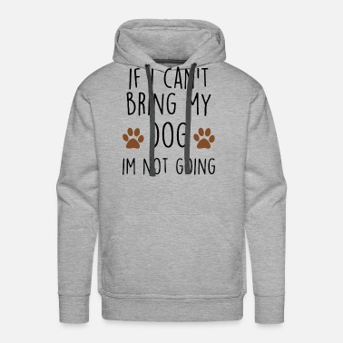 Animal if i cant bring my dog I am not going dogs - Men's Premium Hoodie