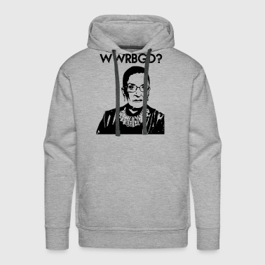 What Would Ruth Bader Ginsburg Do WWRBGD - Men's Premium Hoodie