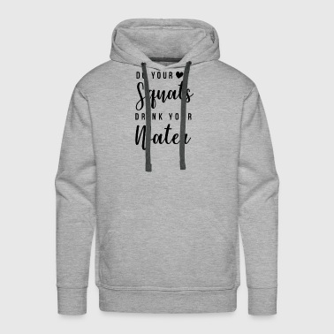 Do Your Squats And Drink Your Water Design Dark - Men's Premium Hoodie