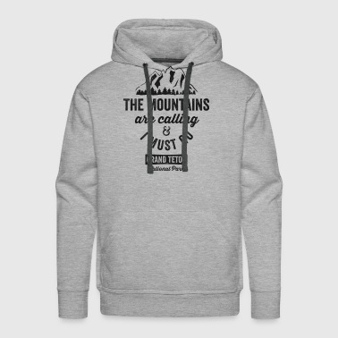 The Mountains Are Calling And I Must Go Grand Teton TShirt - Men's Premium Hoodie