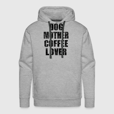 DOG MOTHER COFFEE LOVER - Men's Premium Hoodie