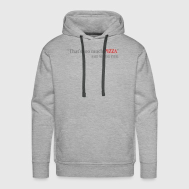 Never Enough Pizza - Men's Premium Hoodie