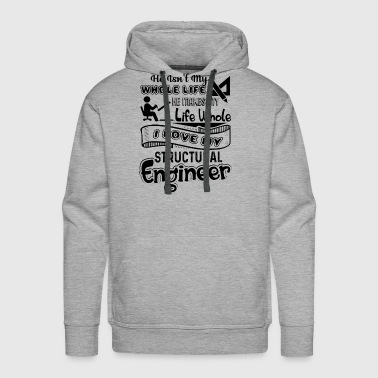 I Love My Structural Engineer Shirt - Men's Premium Hoodie