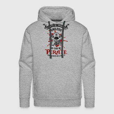 PIRATES: Always Be A Pirate - Men's Premium Hoodie