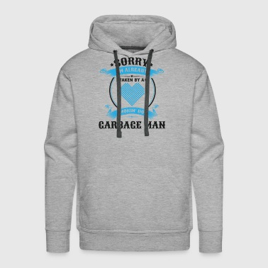 Garbage Sorry I'm Already Taken By A Smokin Hot Garbage - Men's Premium Hoodie
