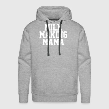 I Love Mama Milk Making Mama | I Love Mama | Mother's Milk - Men's Premium Hoodie