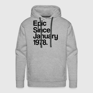 Epic Since January 1978 40th Birthday Gift - Men's Premium Hoodie