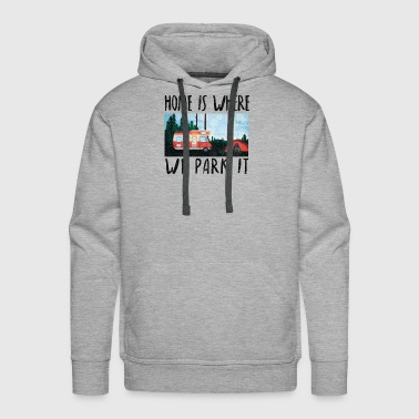 Camp Fire home is where we park it trailer camping motorhome - Men's Premium Hoodie