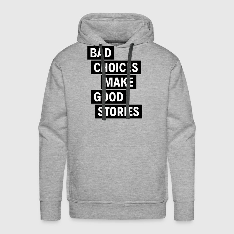 BAD CHOICES MAKE GOOD STORIES - Men's Premium Hoodie