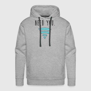 Need you Wifi Internet - Men's Premium Hoodie