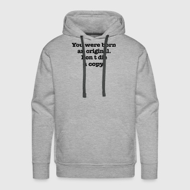 You were born an - Men's Premium Hoodie