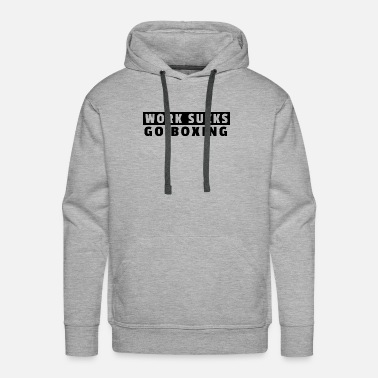 Kickboxer work sucks - Men's Premium Hoodie